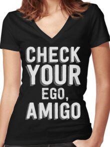 Check Your Ego, Amigo T Shirt Women's Fitted V-Neck T-Shirt