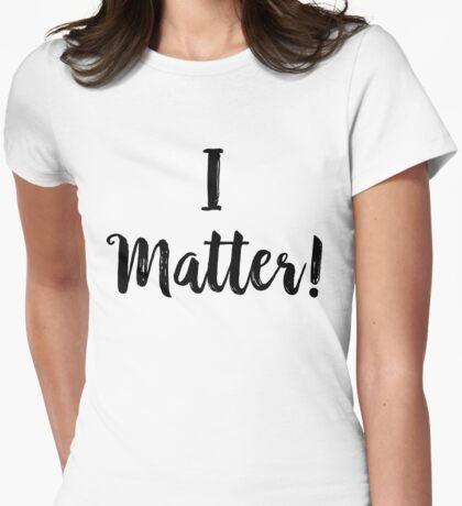 I Matter Womens Fitted T-Shirt