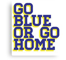 Go Blue or Go Home Canvas Print