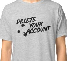 DELETE YOUR ACCOUNT Classic T-Shirt