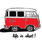 Life is short......  by bulldawgdude
