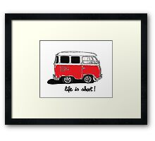 Life is short......  Framed Print