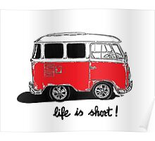 Life is short......  Poster