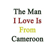 The Man I Love Is From Cameroon  Photographic Print