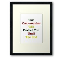 This Cameroonian Will Protect You Until The End  Framed Print