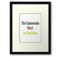 This Cameroonian Won't Let You Down  Framed Print