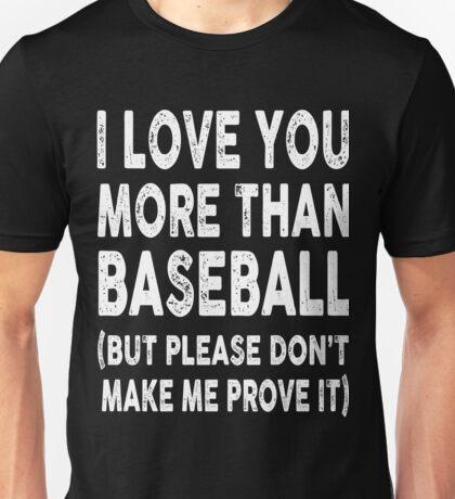 I Love You More Than Baseball, Don't Make Me Prove It Unisex T-Shirt