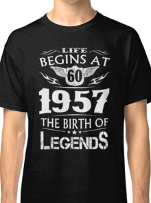 Life Begins At 60 1957 The Birth Of Legends Classic T-Shirt