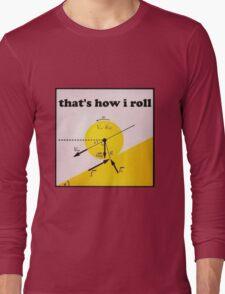 That's How I Roll- Physics Long Sleeve T-Shirt
