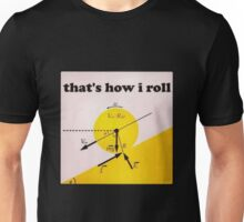 That's How I Roll- Physics Unisex T-Shirt