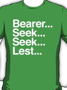 Bearer... Seek... Seek... Lest... T-Shirt