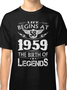 Life Begins At 58 1959 The Birth Of Legends Classic T-Shirt