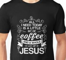 I Need Coffee And Jesus T-Shirt, Funny Christian Quote Gift Unisex T-Shirt
