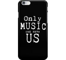 Only Music Can Save Us  iPhone Case/Skin