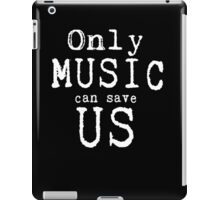 Only Music Can Save Us  iPad Case/Skin