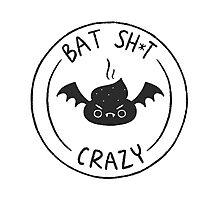 Bat Sh*t Crazy Photographic Print