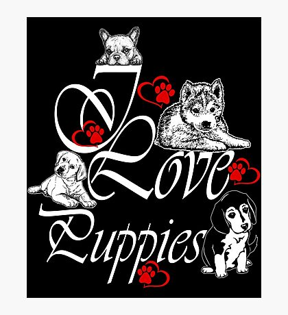 I Love Puppies Photographic Print