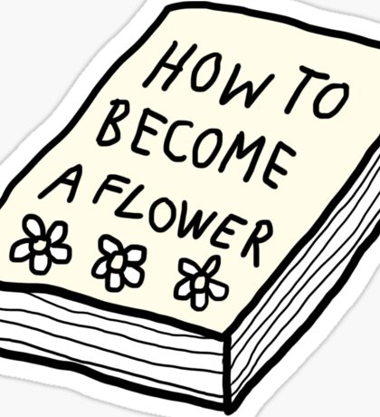 How to Become a Flower Book   Trendy/Hipster/Tumblr Meme Sticker
