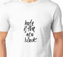 Hate is the new Black Unisex T-Shirt