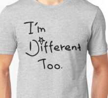 I'm different too Unisex T-Shirt