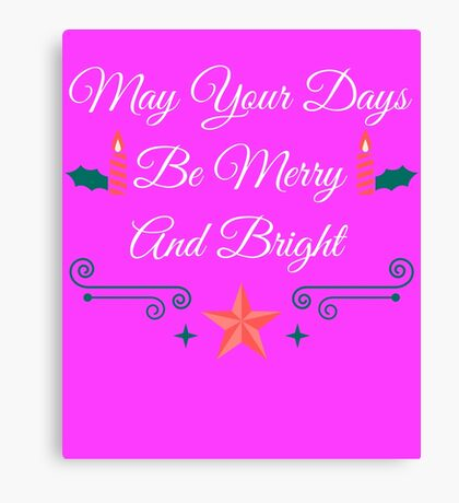 May Your Days Be Merry & Bright Cute Christmas  Canvas Print