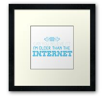 Can you believe it? I am older than the INTERNET new Framed Print