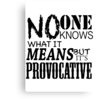 No One Knows What It Means, But It's Provocative  Canvas Print