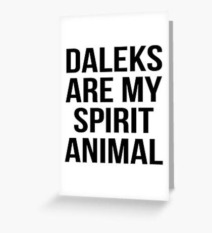 Daleks are my spirit animal Greeting Card