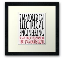 Funny 'I majored in electrical engineering. To save time, let's just assume that I'm always right.' T-Shirt Framed Print
