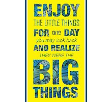 Enjoy the little things for one day you may look back and realize they were the big Things by spoll