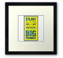 Enjoy the little things for one day you may look back and realize they were the big Things Framed Print