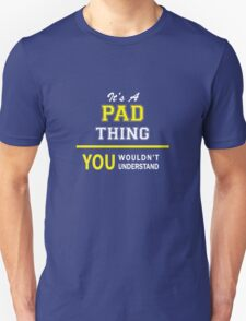 It's A PAD thing, you wouldn't understand !! T-Shirt