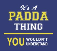 It's A PADDA thing, you wouldn't understand !! by satro