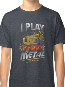 I Play Heavy Metal Tuba Funny Quote Pun Horn Player Classic T-Shirt