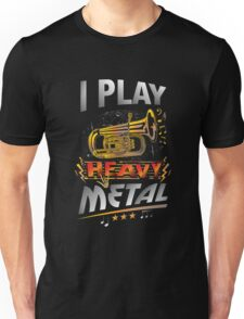 I Play Heavy Metal Tuba Funny Quote Pun Horn Player Unisex T-Shirt