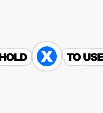 Hold X To Use Sticker