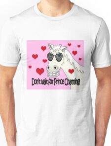Dont wait for Prince Charming Unisex T-Shirt