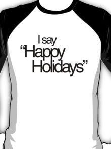 I say Happy Holidays T-Shirt