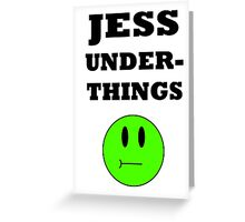 JESS UNDER-THINGS Greeting Card