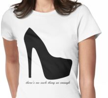 There's No Such Thing As Enough - Shoes  Womens Fitted T-Shirt