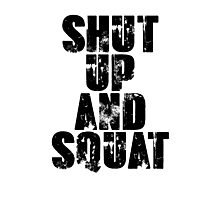 Shut up and squat Photographic Print