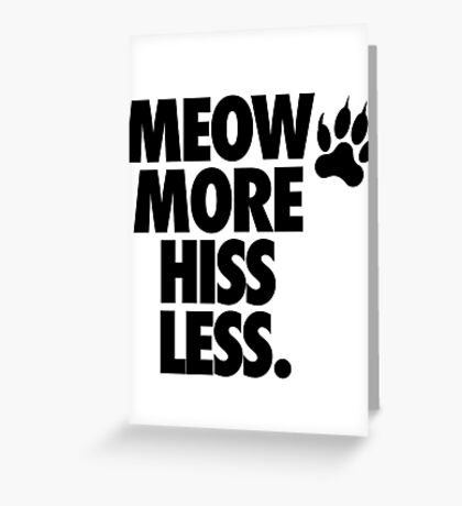 MEOW MORE HISS LESS. Greeting Card