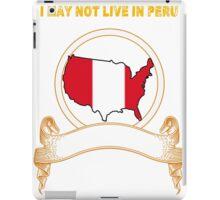 NOT LIVING IN Peru But Made Peru iPad Case/Skin