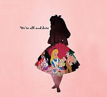 Alice In Wonderland ~ We're All Mad Here  by EvaEnchanted