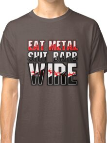 Eat Metal Shit Barb Wire Classic T-Shirt
