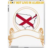 NOT LIVING IN Alabama But Made In Alabama iPad Case/Skin