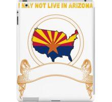 NOT LIVING IN Arizona But Made In Arizona iPad Case/Skin