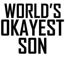 Worlds Okayest Son Photographic Print