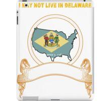 NOT LIVING IN Delaware But Made In Delaware iPad Case/Skin