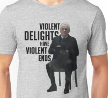 Violent Delights Have Violent Ends Unisex T-Shirt
